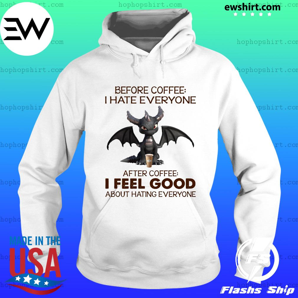 Dragon Before Coffee I Hate Everybody After Coffee I Feel Good About Hating Everyone Shirt Hoodie