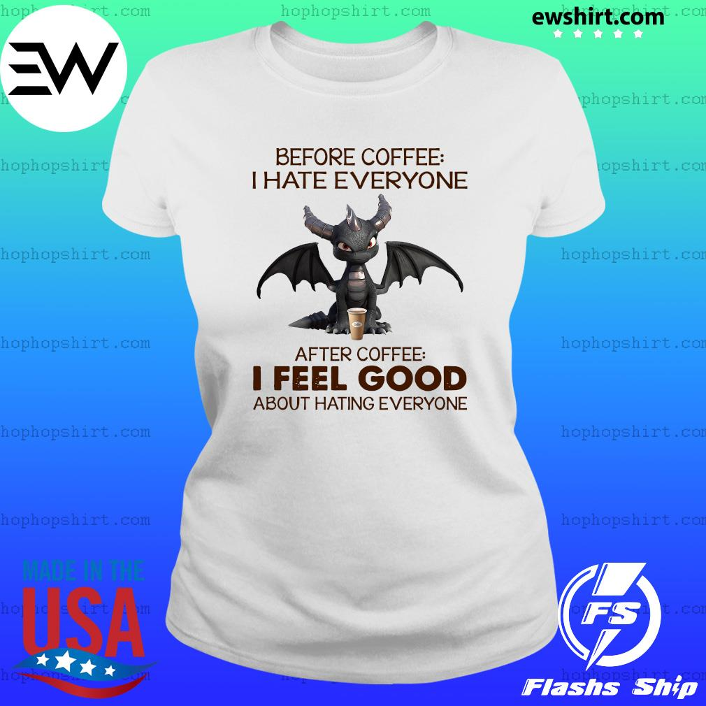 Dragon Before Coffee I Hate Everybody After Coffee I Feel Good About Hating Everyone Shirt Ladies Tee