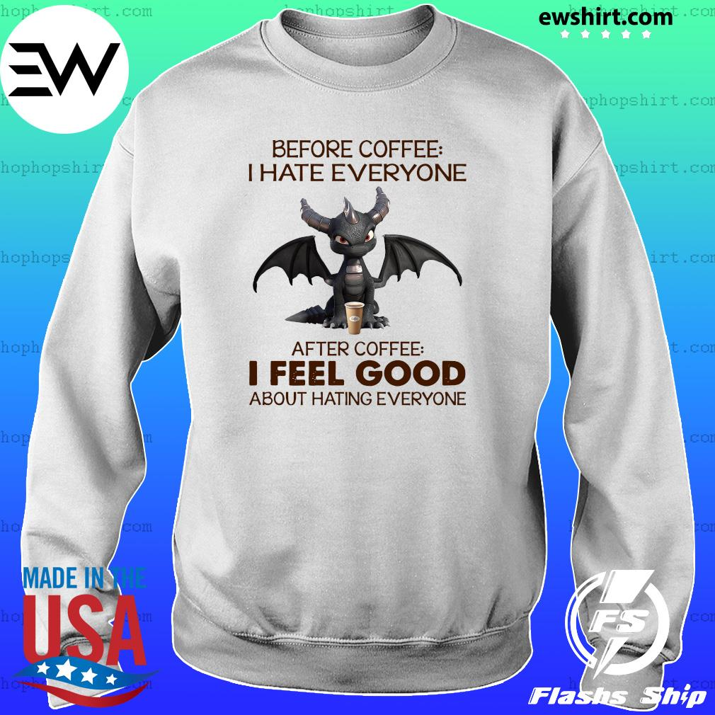 Dragon Before Coffee I Hate Everybody After Coffee I Feel Good About Hating Everyone Shirt Sweater