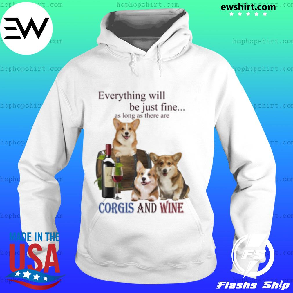Everything will be just fine as long as there are Corgi and Wine s Hoodie