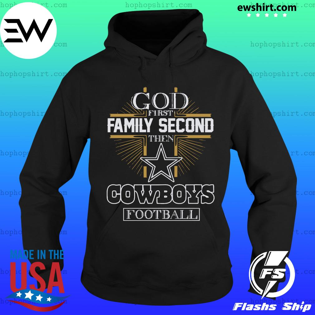 God First Family Second Then Dallas Cowboys Football Shirt Hoodie