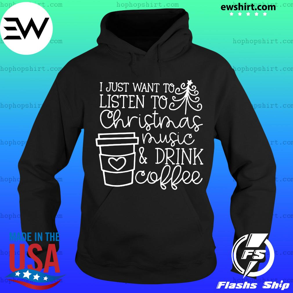 I Just Want To Listen To Christmas Music & Drink Coffee Christmas Shirt Hoodie