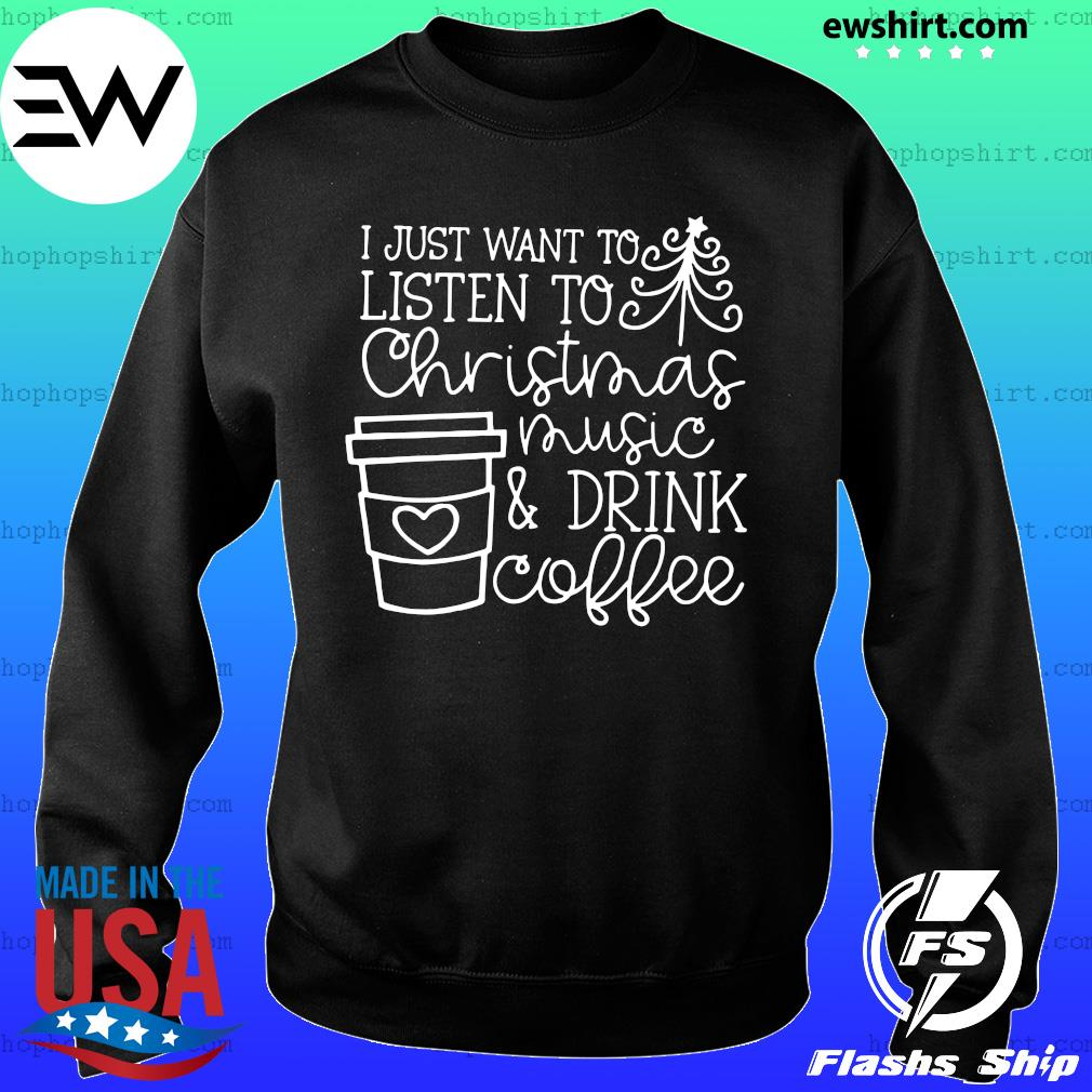 I Just Want To Listen To Christmas Music & Drink Coffee Christmas Shirt Sweater