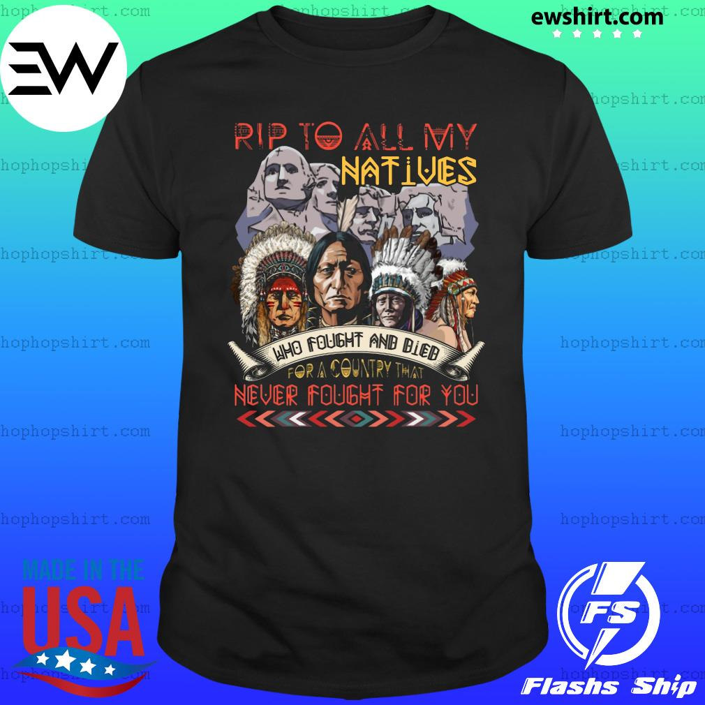 Rip To All My Natives Who Fought And Bled For A Country That Never Fight For You Shirt