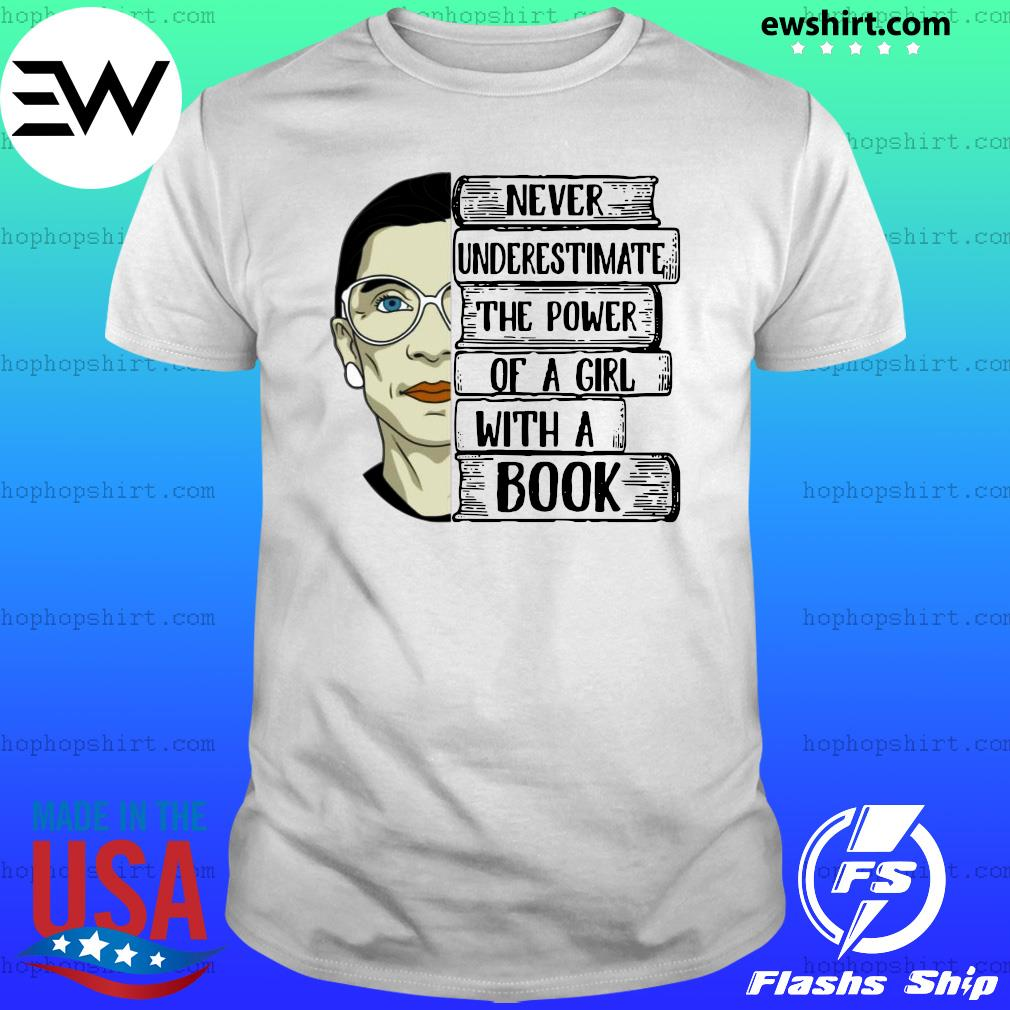 Ruth Bader Ginsburg RBG Never Underestimate The Power Of A Girl With A Book Shirt