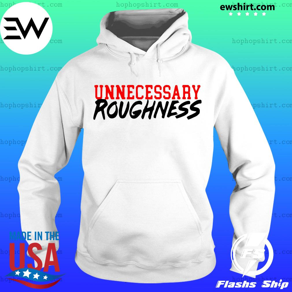 Unnecessary Roughness Shirt Hoodie