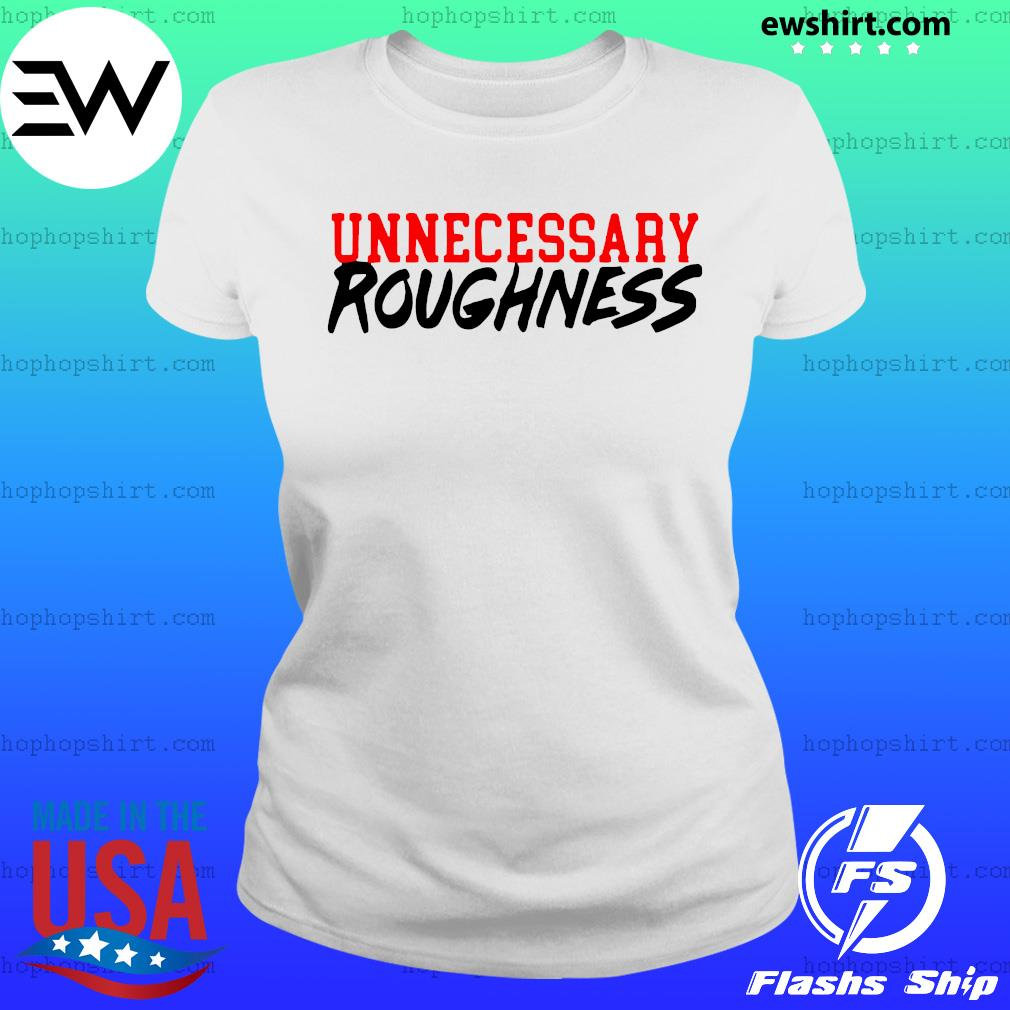 Unnecessary Roughness Shirt Ladies Tee