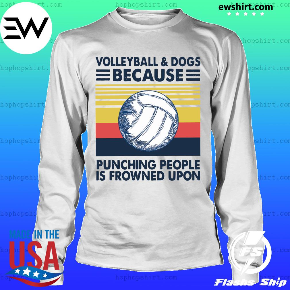 Volleyball And Dogs Because Punching People Is Frowned Upon Vintage Retro Shirt LongSleeve