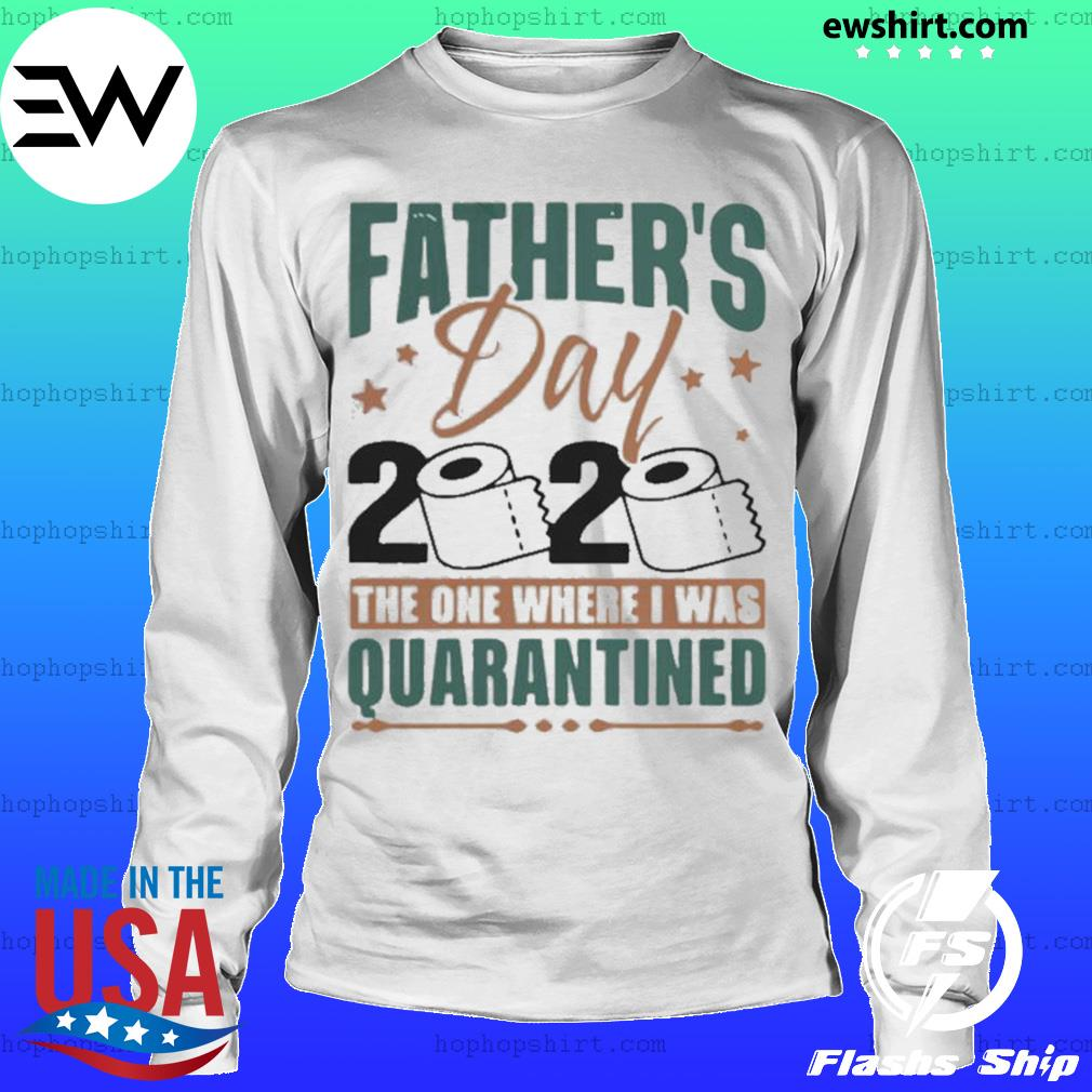 Fathers Day 2020 The One Where I Was Quarantined s LongSleeve