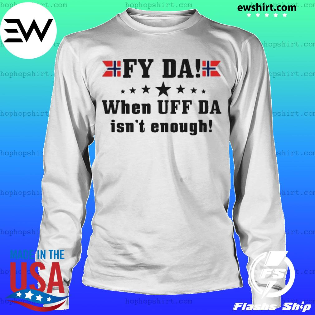 Fy Da when UFF Da isn't enough s LongSleeve