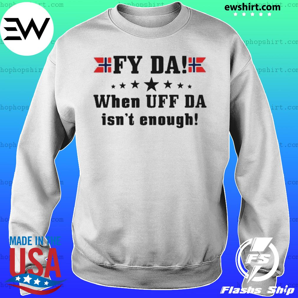 Fy Da when UFF Da isn't enough s Sweater