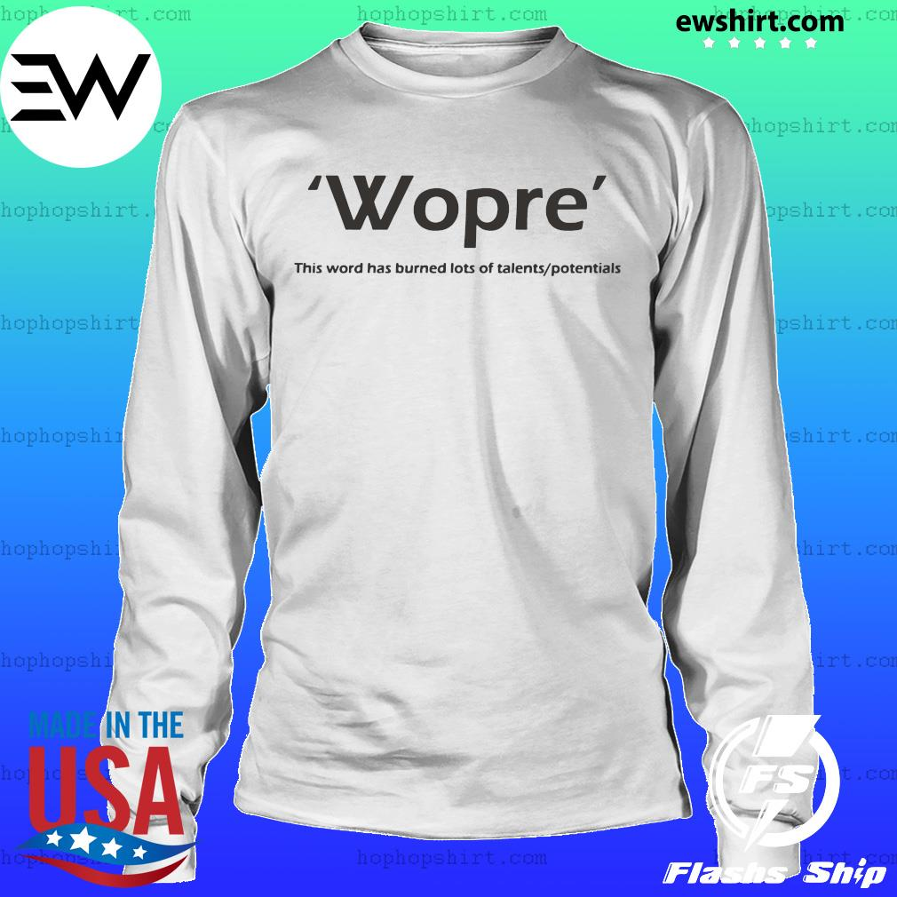 Wopre This Word Has Burned Lots Of Talent Potentials Shirt LongSleeve