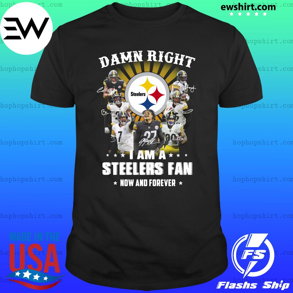 Damn Right I Am A Pittsburgh Steelers Fan Now And Forever Signatures T-Shirt