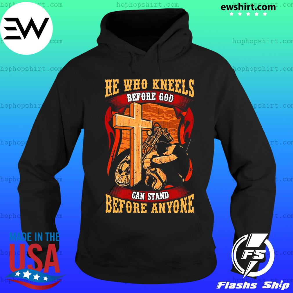Motorcycle He Who Kneels Before God Can Stand Before Anyone Shirt Hoodie