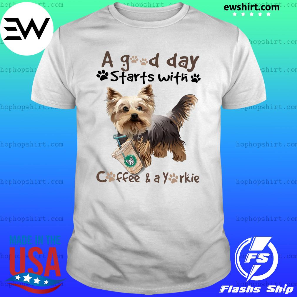 Yorkshire Terrier A Good Day Starts With Coffee And A Yorkie Shirt