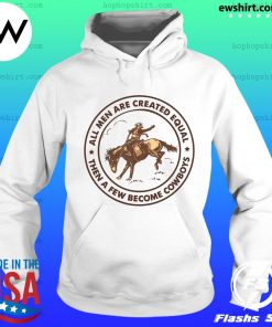 All Men Are Created Equal Then A Few Become Cowboys Shirt Hoodie