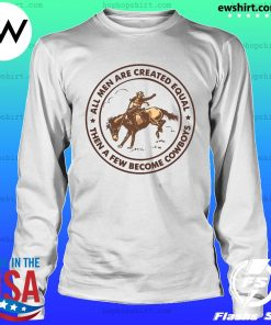 All Men Are Created Equal Then A Few Become Cowboys Shirt LongSleeve