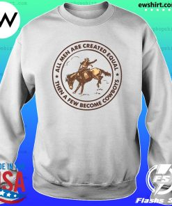 All Men Are Created Equal Then A Few Become Cowboys Shirt Sweater