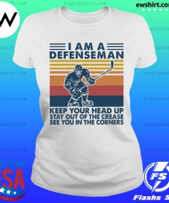 I'm A Defenseman Keep Your Head Up Stay Out Of The Crease Se You In The Corners Vintage Shirt Ladies Tee
