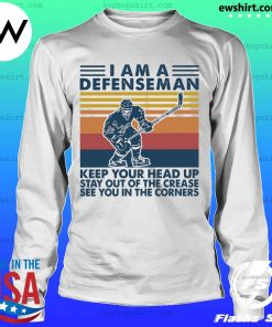 I'm A Defenseman Keep Your Head Up Stay Out Of The Crease Se You In The Corners Vintage Shirt LongSleeve