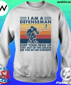 I'm A Defenseman Keep Your Head Up Stay Out Of The Crease Se You In The Corners Vintage Shirt Sweater
