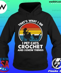 Mother That's What I Do I Pet Cats Crochet And Know Things Vintage 2021 Shirt Hoodie