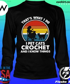 Mother That's What I Do I Pet Cats Crochet And Know Things Vintage 2021 Shirt LongSleeve