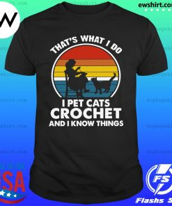 Mother That's What I Do I Pet Cats Crochet And Know Things Vintage 2021 Shirt