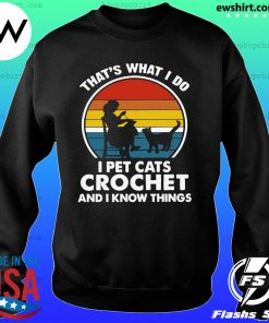 Mother That's What I Do I Pet Cats Crochet And Know Things Vintage 2021 Shirt Sweater