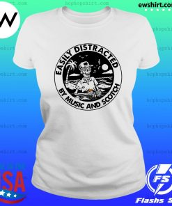 Skeleton Easily Distracted By Music And Scotch Shirt Ladies Tee