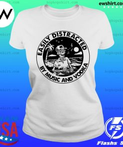 Skeleton Easily Distracted By Music And Vodka Shirt Ladies Tee