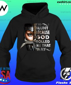 The Mujeres Guerreras I'm Blunt Because God Rolled Me That Way Shirt Hoodie