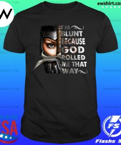 The Mujeres Guerreras I'm Blunt Because God Rolled Me That Way Shirt