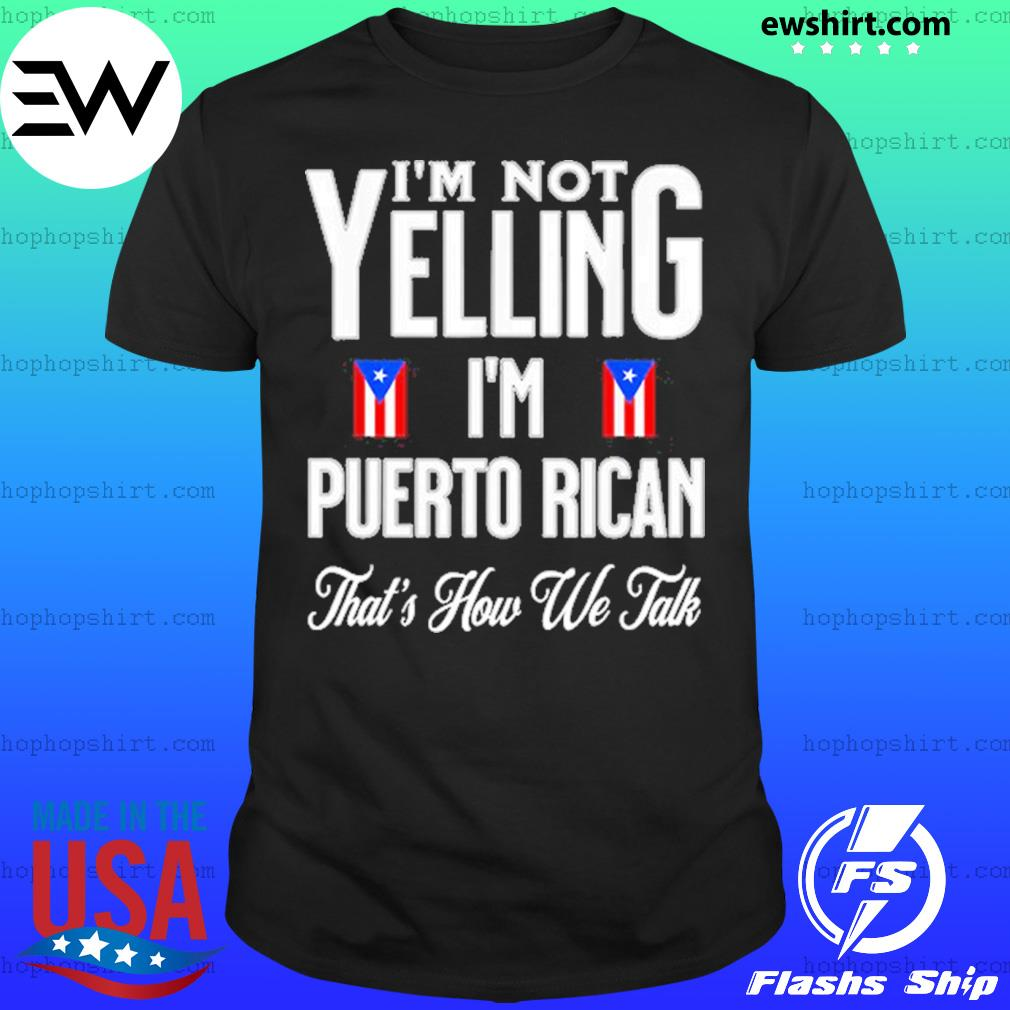 I'm Not Yelling I'm Puerto Rican That's How We Talk Shirt