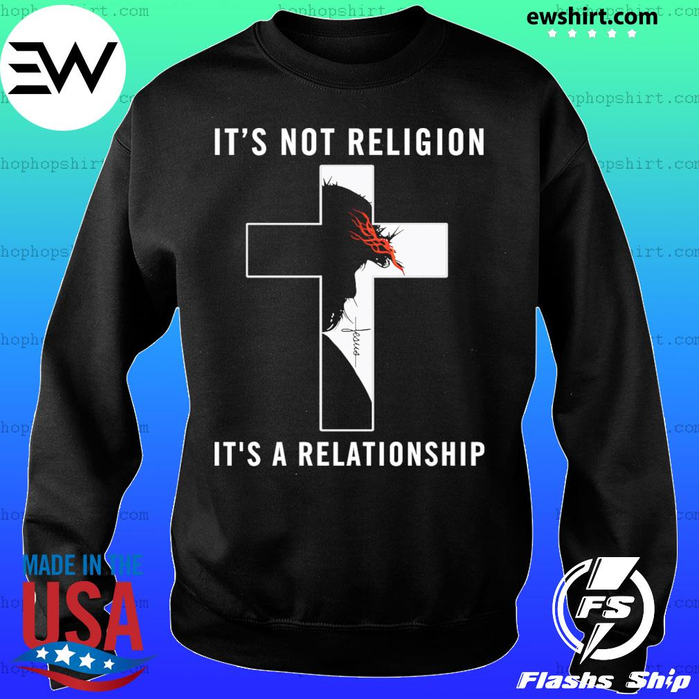 Jesus It's Not Religion It's A Relationship Shirt Sweater
