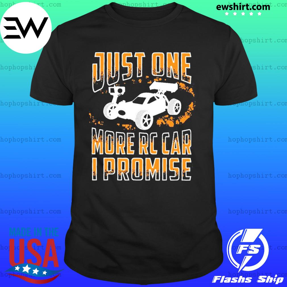 Just One More Rc Car I Promise Shirt
