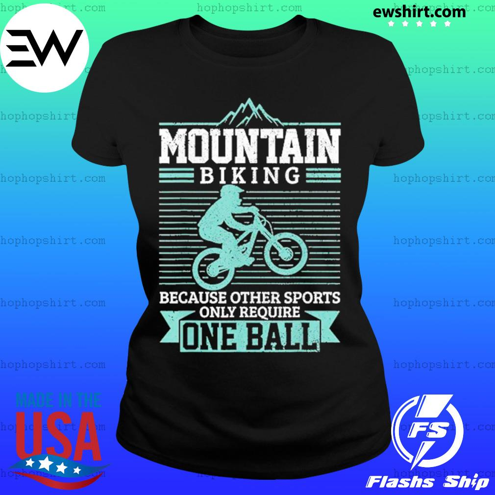 Mountain Biking Because Other Sports Only Require One Ball T-Shirt Ladies Tee