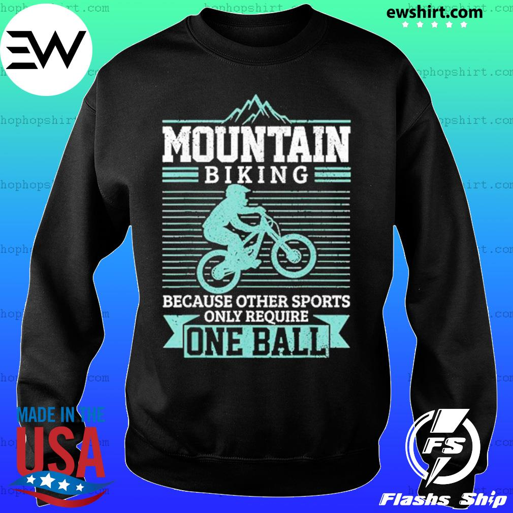 Mountain Biking Because Other Sports Only Require One Ball T-Shirt Sweater