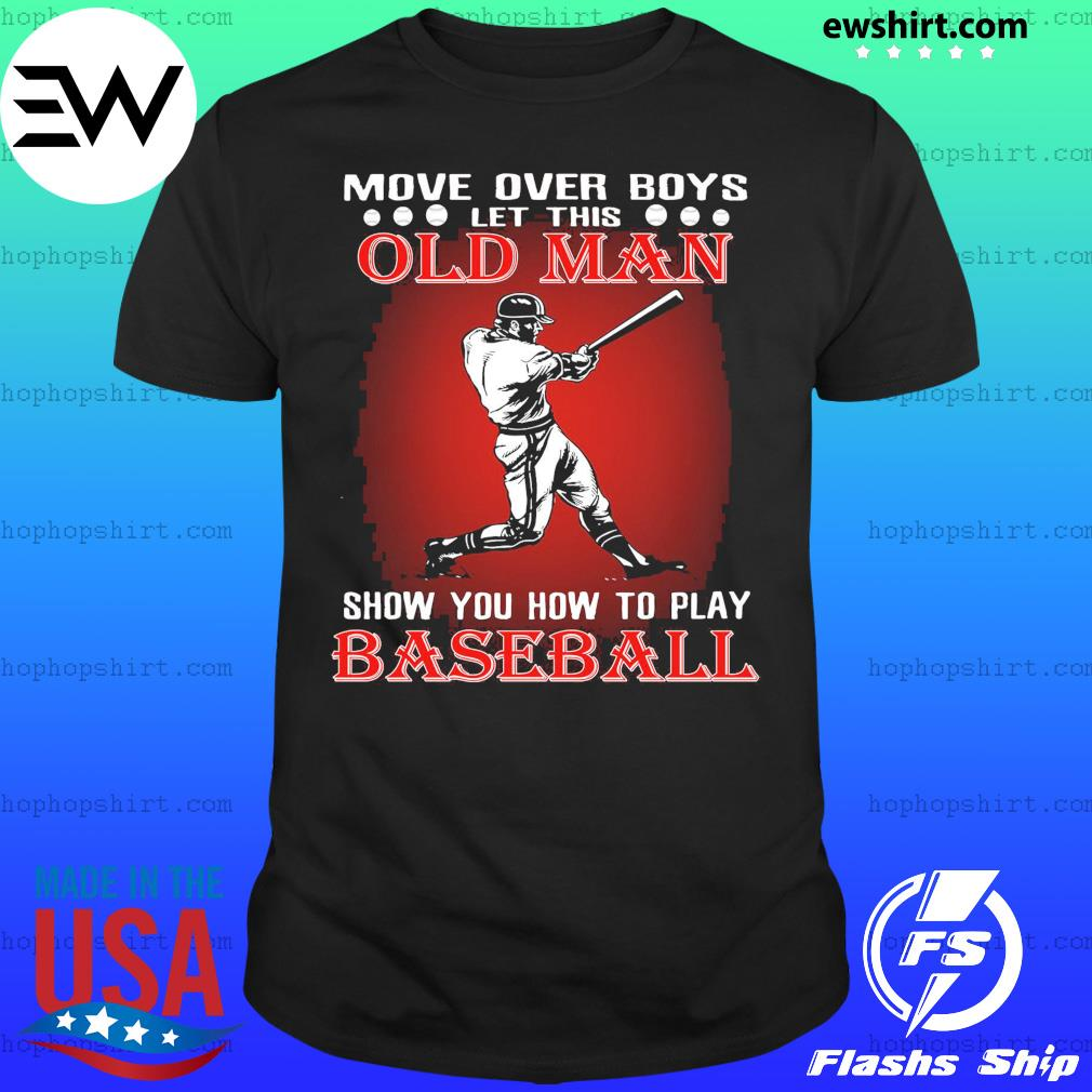 Move Over Boys Let This Old Man Baseball Shirt
