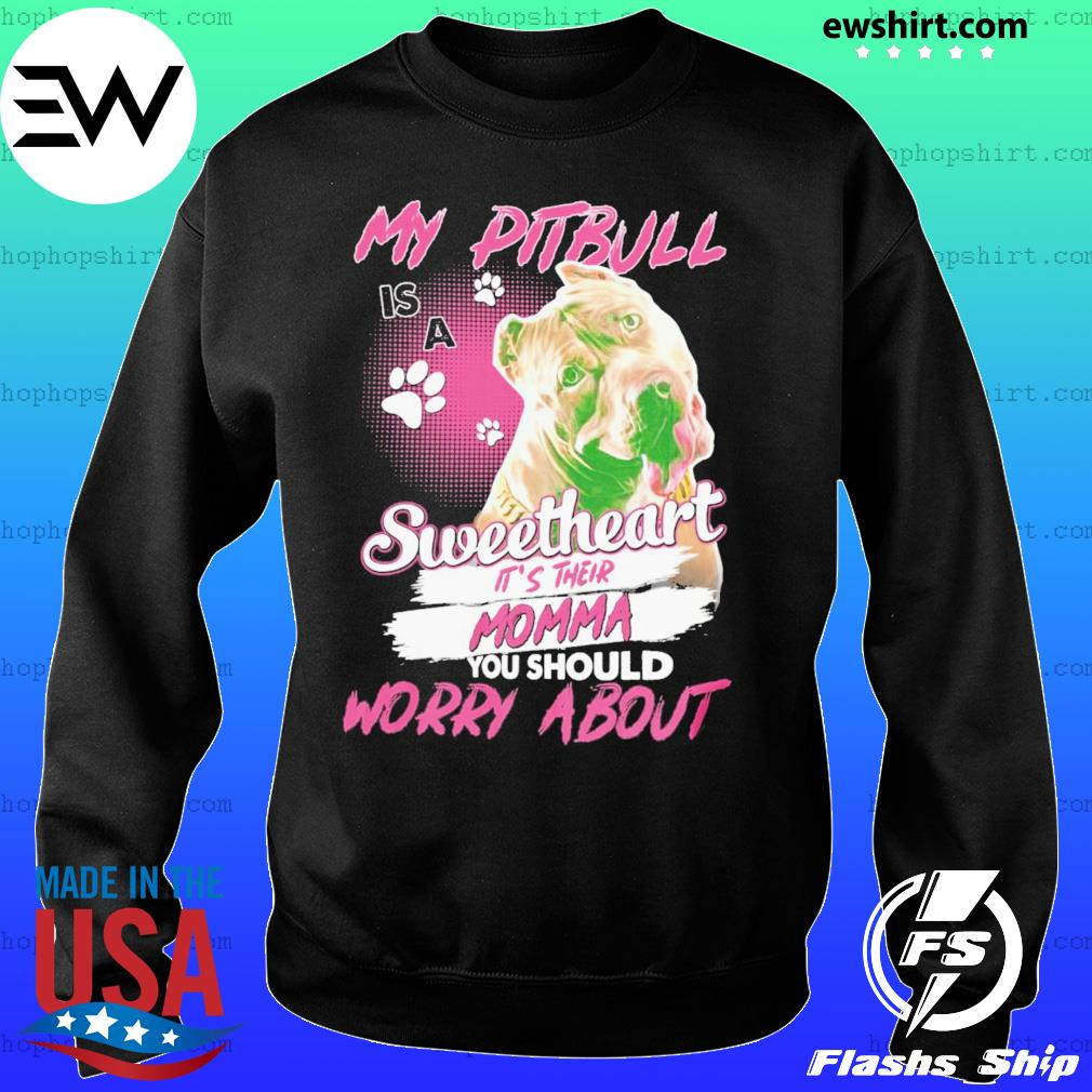 My Pitbull Is A Sweetheart Worry About Shirt Sweater