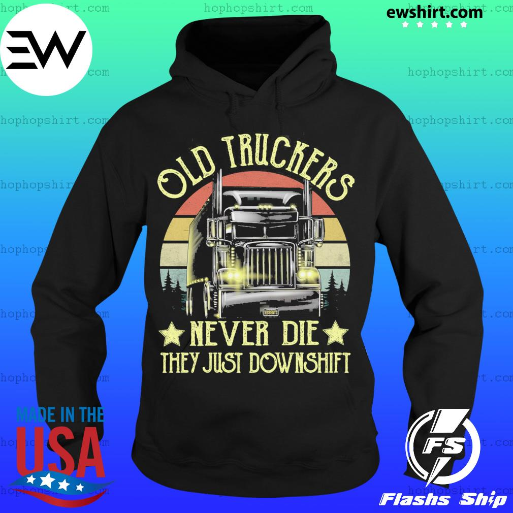 Old Truckers Never Die They Just Downshift Vintage Retro Shirt Hoodie