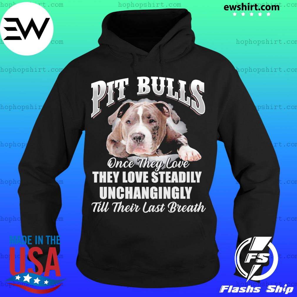 Pit Bulls One They Love They Love Steadily Unchangingly Shirt Hoodie