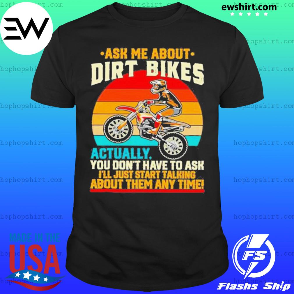 Retro Ask Me About Dirt Bikes Actually You Dont Have To Ask Vintage shirt