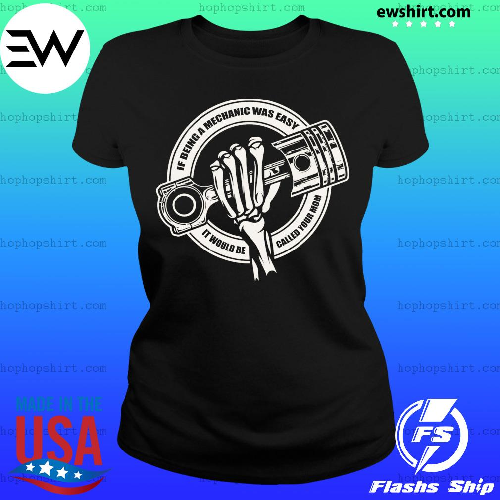 Skeleton If Being A Mechanic Was Easy It Would Be Called Your Mom Shirt Ladies Tee