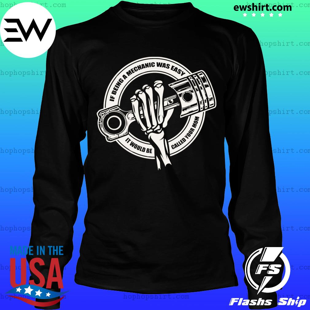 Skeleton If Being A Mechanic Was Easy It Would Be Called Your Mom Shirt LongSleeve