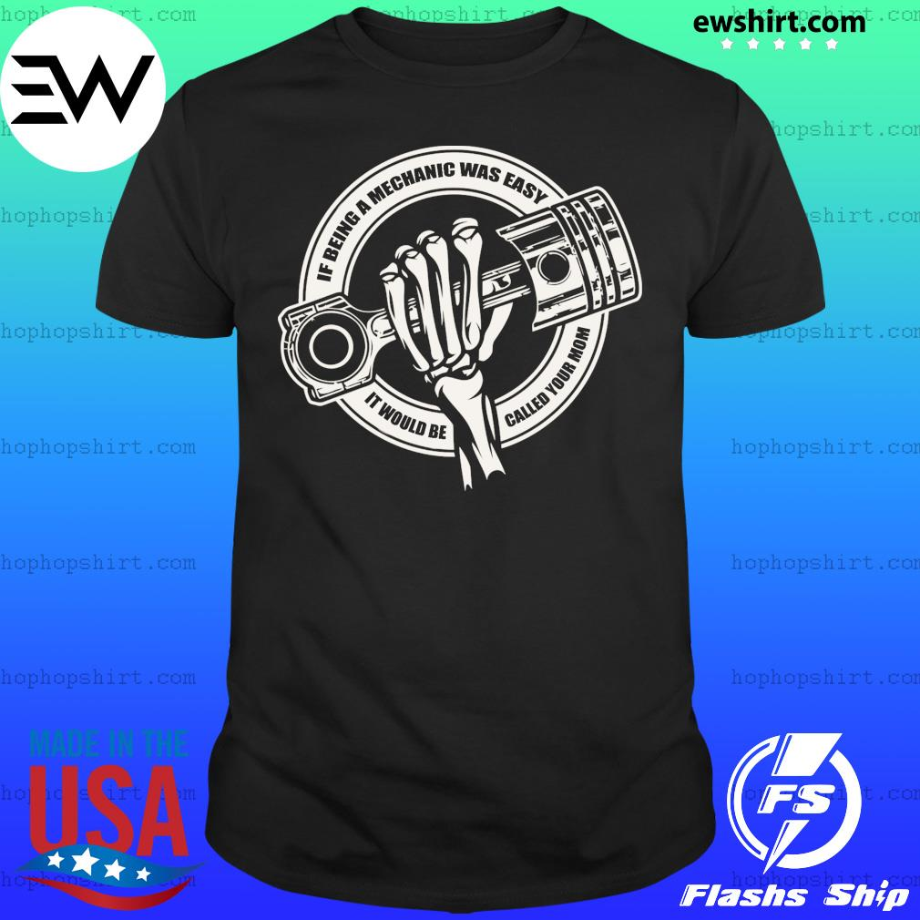 Skeleton If Being A Mechanic Was Easy It Would Be Called Your Mom Shirt