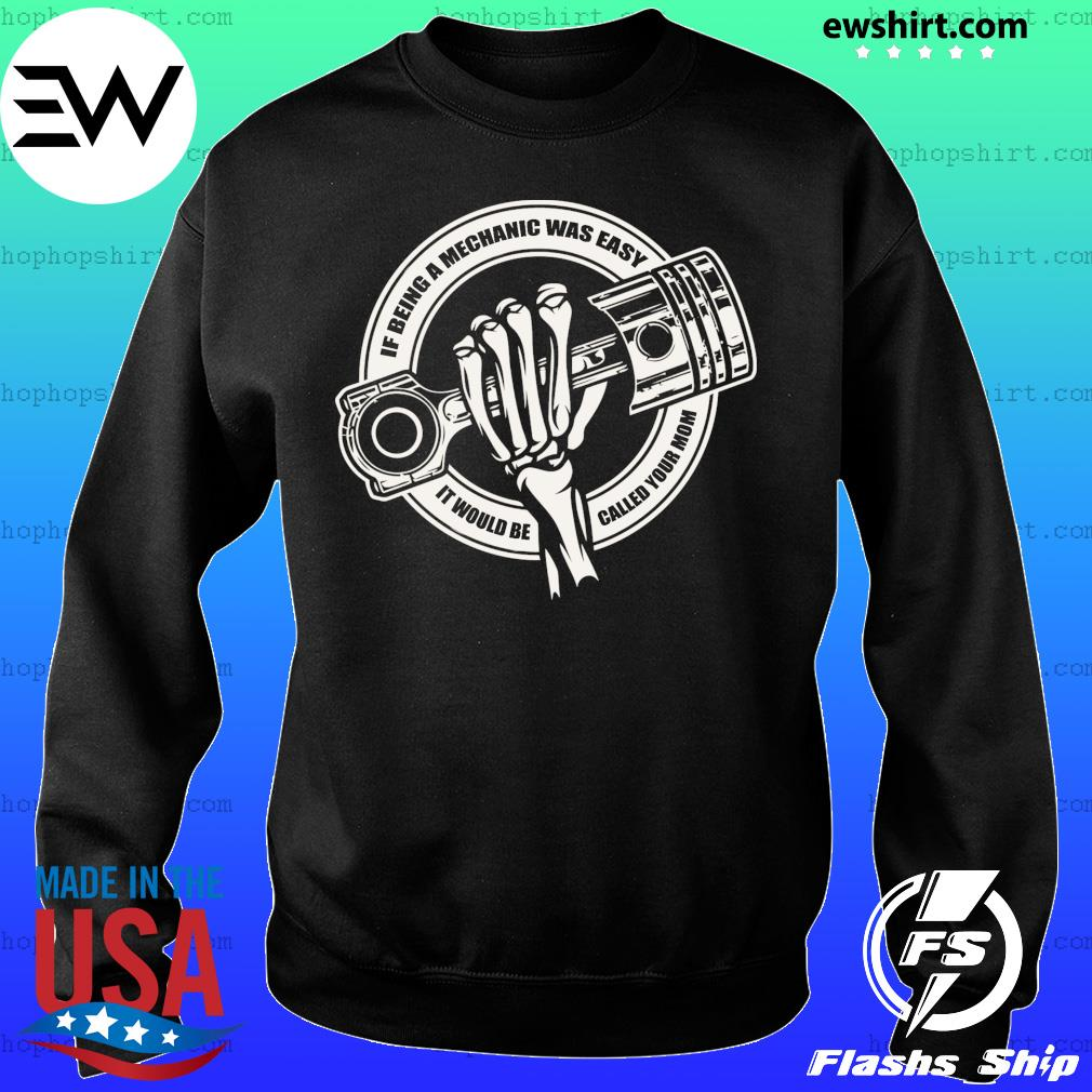 Skeleton If Being A Mechanic Was Easy It Would Be Called Your Mom Shirt Sweater