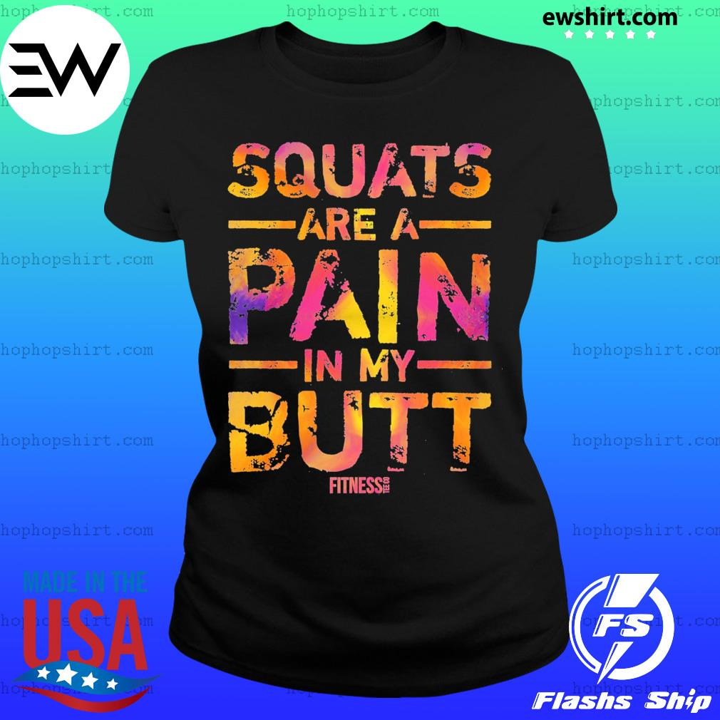 Squats Are A Pain In My Butt Fitness Shirt Ladies Tee