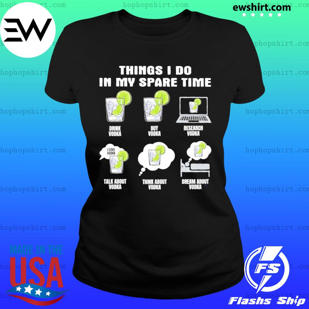 Things I Do In My Spare Time Drink Vodka Buy Vodka Shirt Ladies Tee