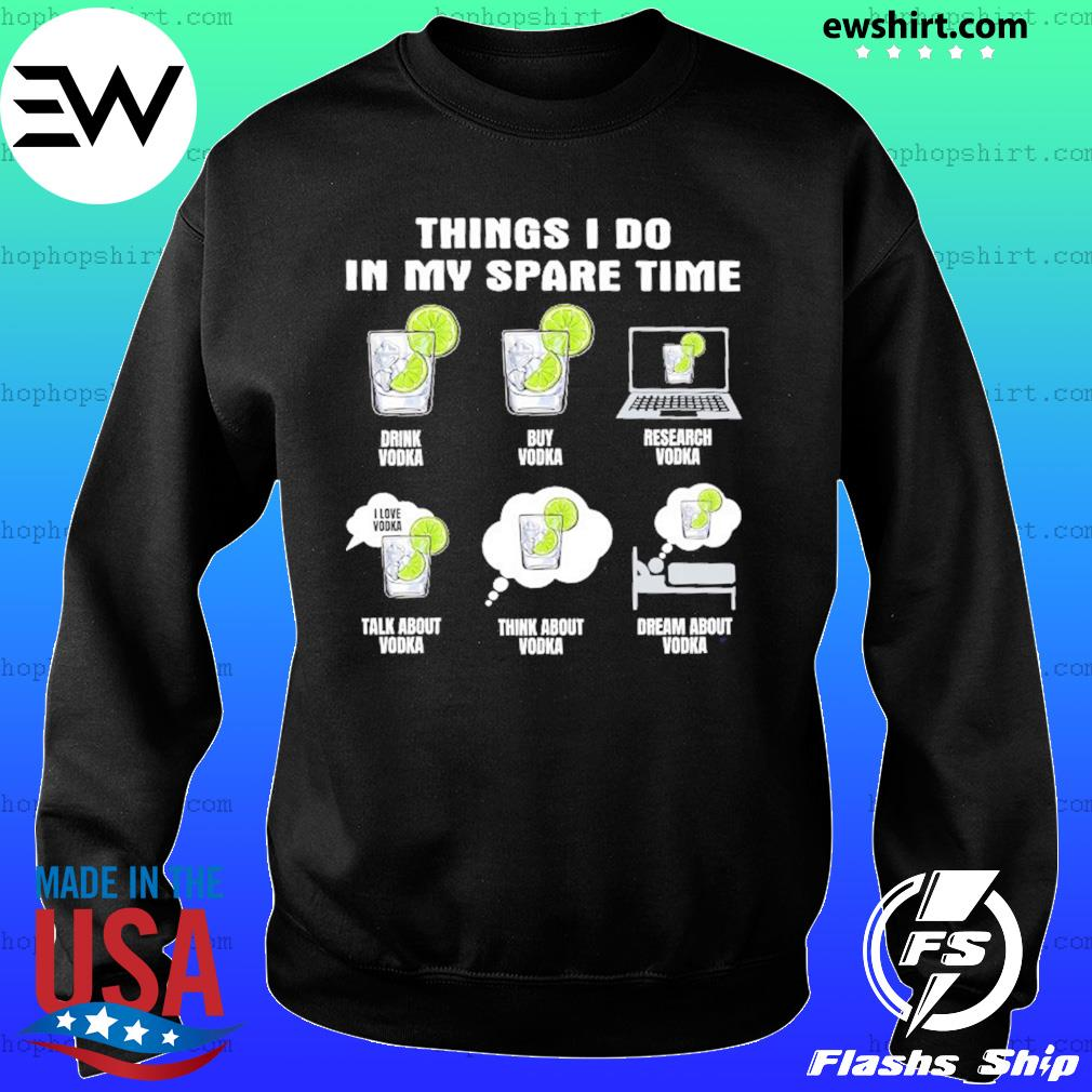Things I Do In My Spare Time Drink Vodka Buy Vodka Shirt Sweater